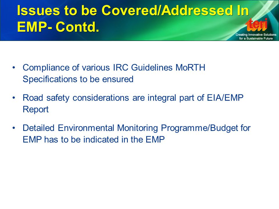 Compliance of various IRC Guidelines MoRTH Specifications to be ensured Road safety considerations are integral part of EIA/EMP Report Detailed Enviro