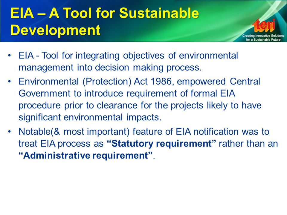 EIA - Tool for integrating objectives of environmental management into decision making process. Environmental (Protection) Act 1986, empowered Central