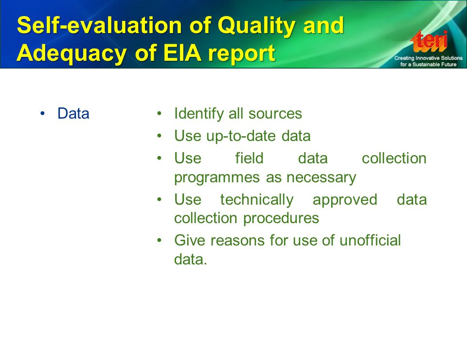 Self-evaluation of Quality and Adequacy of EIA report DataIdentify all sources Use up-to-date data Use field data collection programmes as necessary U