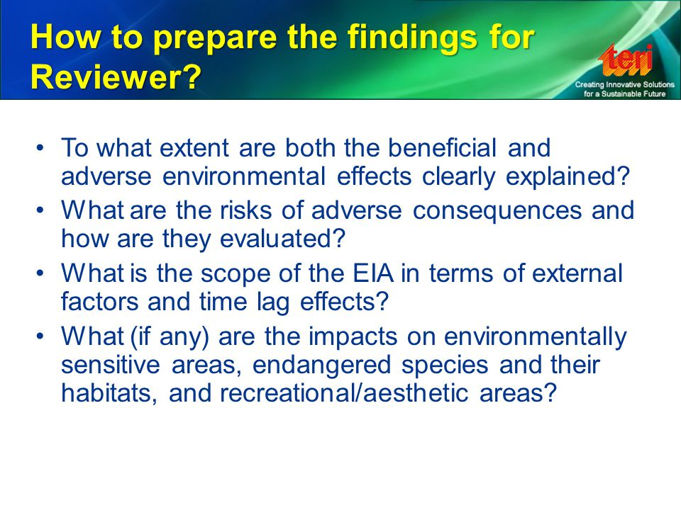 How to prepare the findings for Reviewer? To what extent are both the beneficial and adverse environmental effects clearly explained? What are the ris