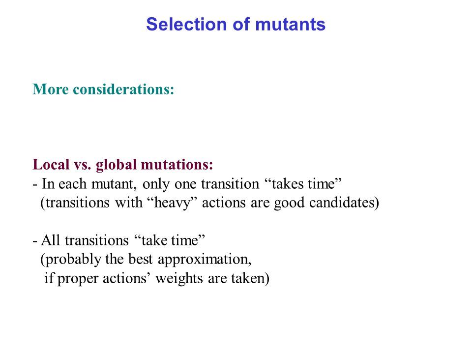 Selection of mutants More considerations: Local vs.