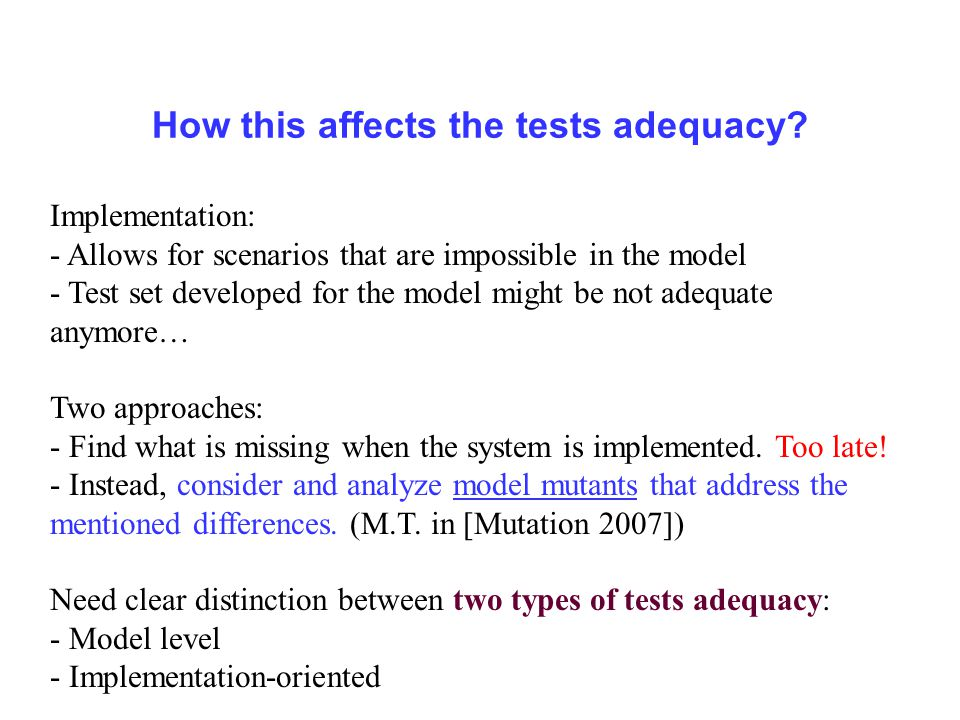 New mutations and what they address Adequacy with respect to real time - Increasing delay duration - Making reactions take time Adequacy related to concurrency - Interleaving enforcement (for transitions and actions) Problems addressed: - Reaction not completed before arrival of next external event - Events missed due to time glitches - Racing between concurrent components