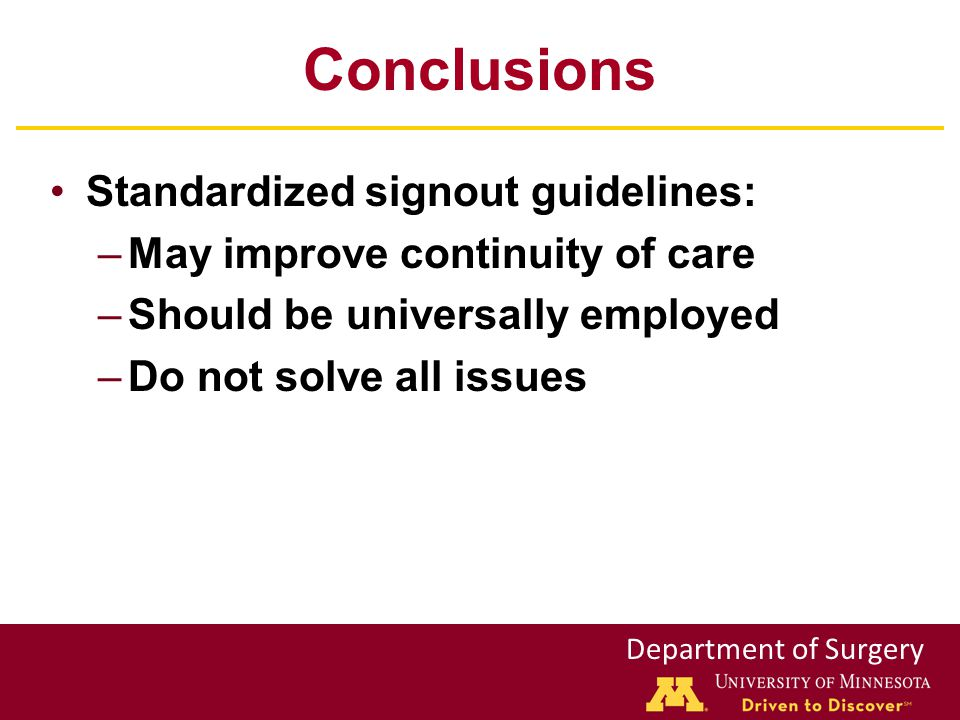Department of Surgery Conclusions Standardized signout guidelines: –May improve continuity of care –Should be universally employed –Do not solve all issues