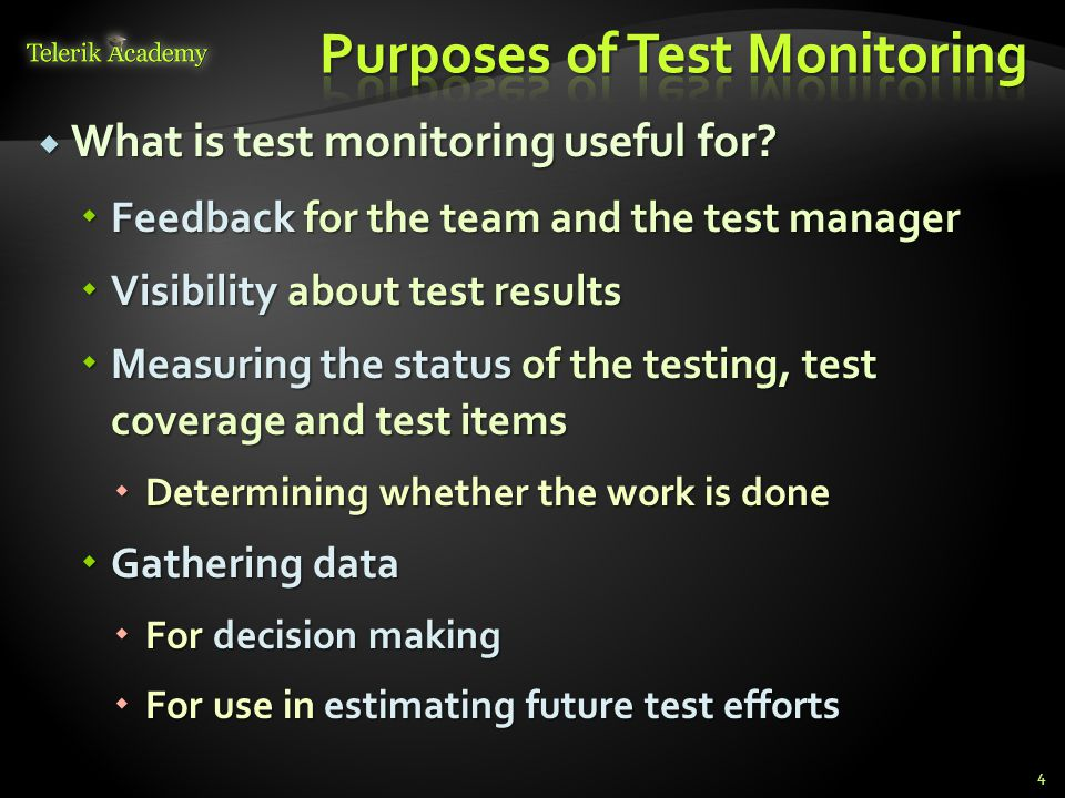  What is test monitoring useful for?  Feedback for the team and the test manager  Visibility about test results  Measuring the status of the testi