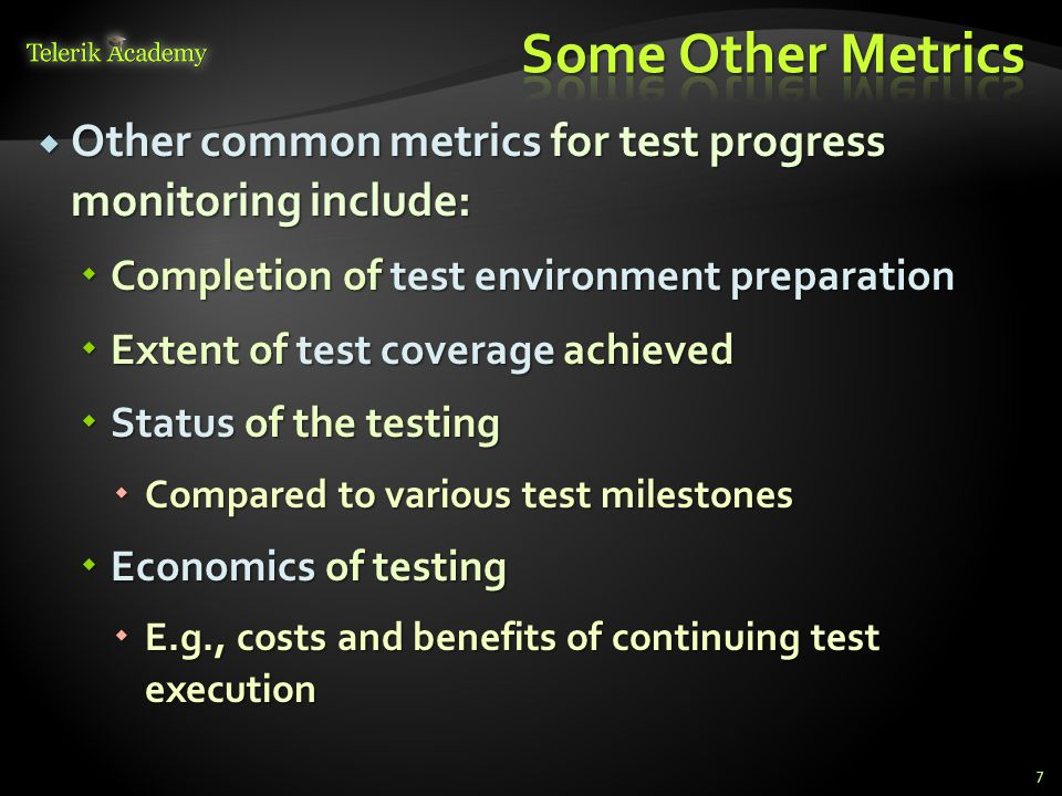  Other common metrics for test progress monitoring include:  Completion of test environment preparation  Extent of test coverage achieved  Status