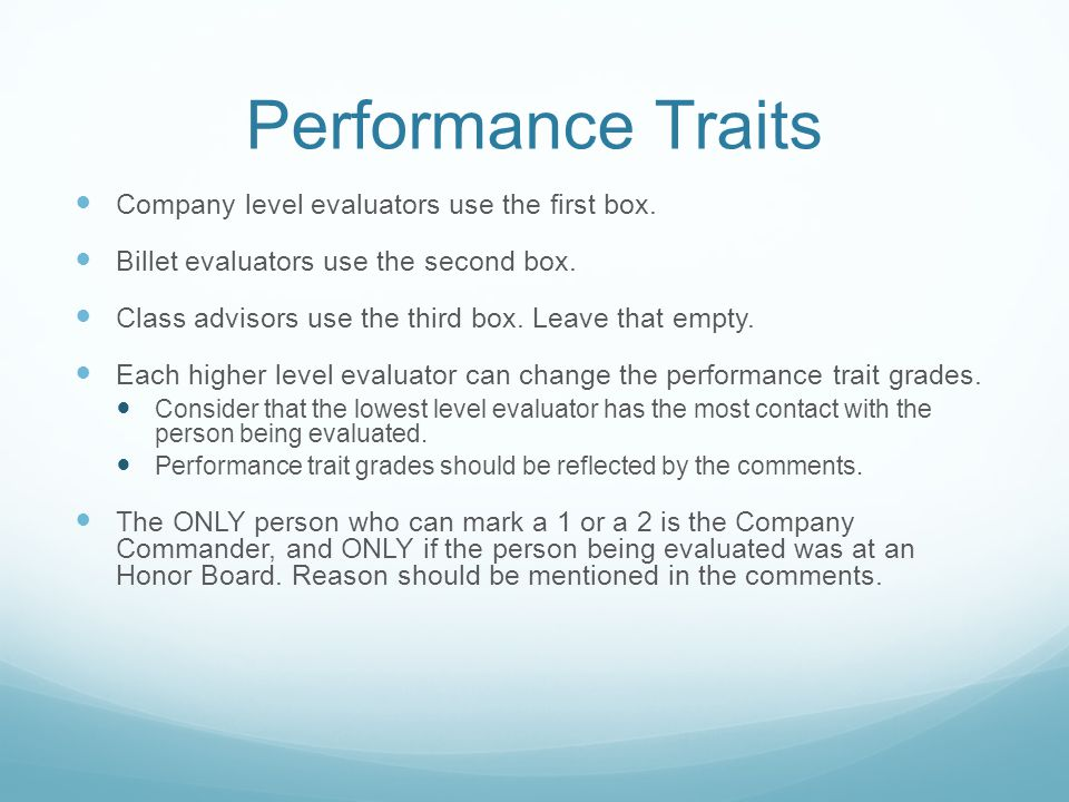 Performance Traits Company level evaluators use the first box. Billet evaluators use the second box. Class advisors use the third box. Leave that empt