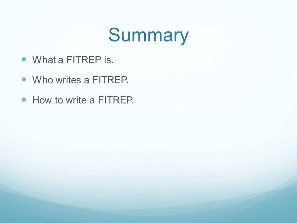 Summary What a FITREP is. Who writes a FITREP. How to write a FITREP.