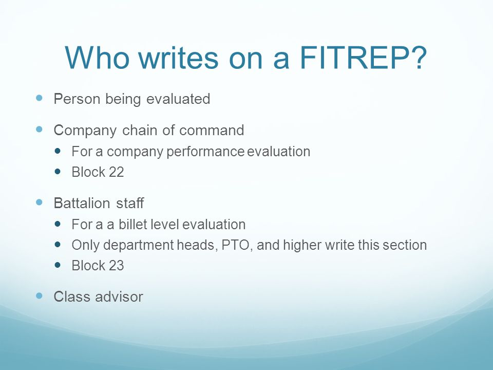 Who writes on a FITREP? Person being evaluated Company chain of command For a company performance evaluation Block 22 Battalion staff For a a billet l
