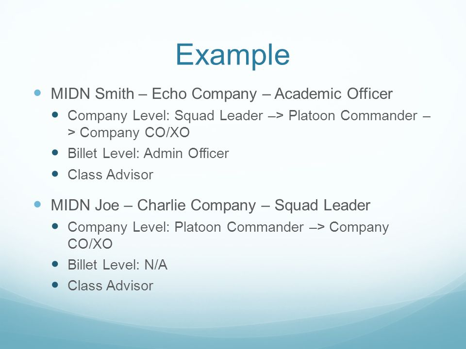 Example MIDN Smith – Echo Company – Academic Officer Company Level: Squad Leader –> Platoon Commander – > Company CO/XO Billet Level: Admin Officer Cl