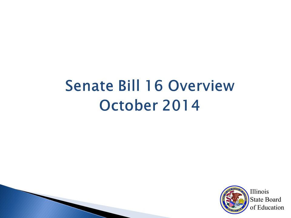 Senate Bill 16 Overview October 2014
