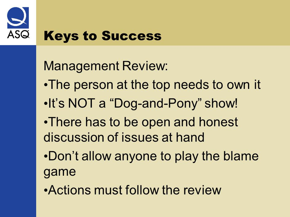 """Keys to Success Management Review: The person at the top needs to own it It's NOT a """"Dog-and-Pony"""" show! There has to be open and honest discussion of"""