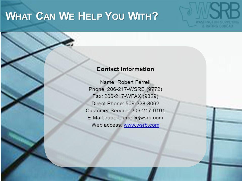 Contact Information Name: Robert Ferrell Phone: 206-217-WSRB (9772) Fax: 206-217-WFAX (9329) Direct Phone: 509-228-8062 Customer Service: 206-217-0101 E-Mail: robert.ferrell@wsrb.com Web access: www.wsrb.comwww.wsrb.com W HAT C AN W E H ELP Y OU W ITH .