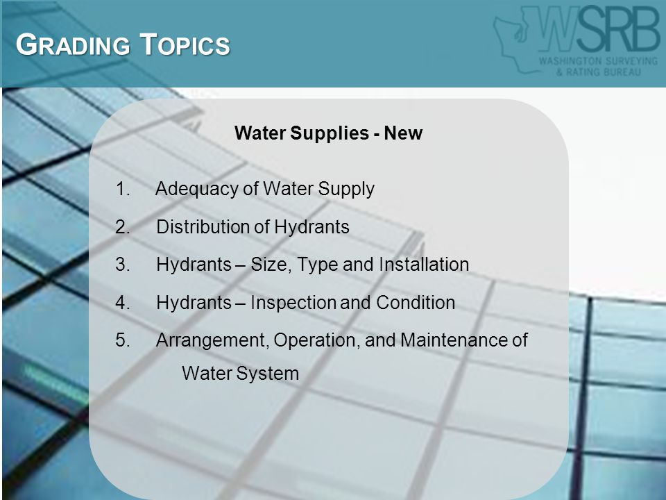 Water Supplies - New 1. Adequacy of Water Supply 2. Distribution of Hydrants 3. Hydrants – Size, Type and Installation 4. Hydrants – Inspection and Co