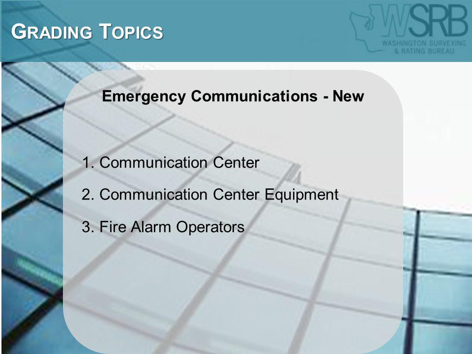 Emergency Communications - New 1.Communication Center 2.Communication Center Equipment 3.Fire Alarm Operators G RADING T OPICS G RADING T OPICS