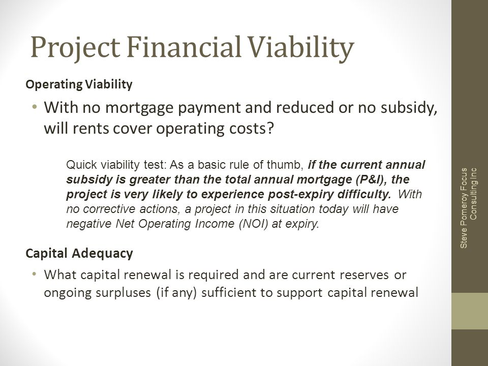 Project Financial Viability Operating Viability With no mortgage payment and reduced or no subsidy, will rents cover operating costs.