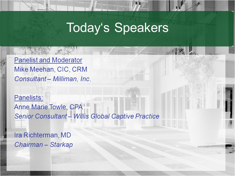 Today's Speakers Panelist and Moderator Mike Meehan, CIC, CRM Consultant – Milliman, Inc.
