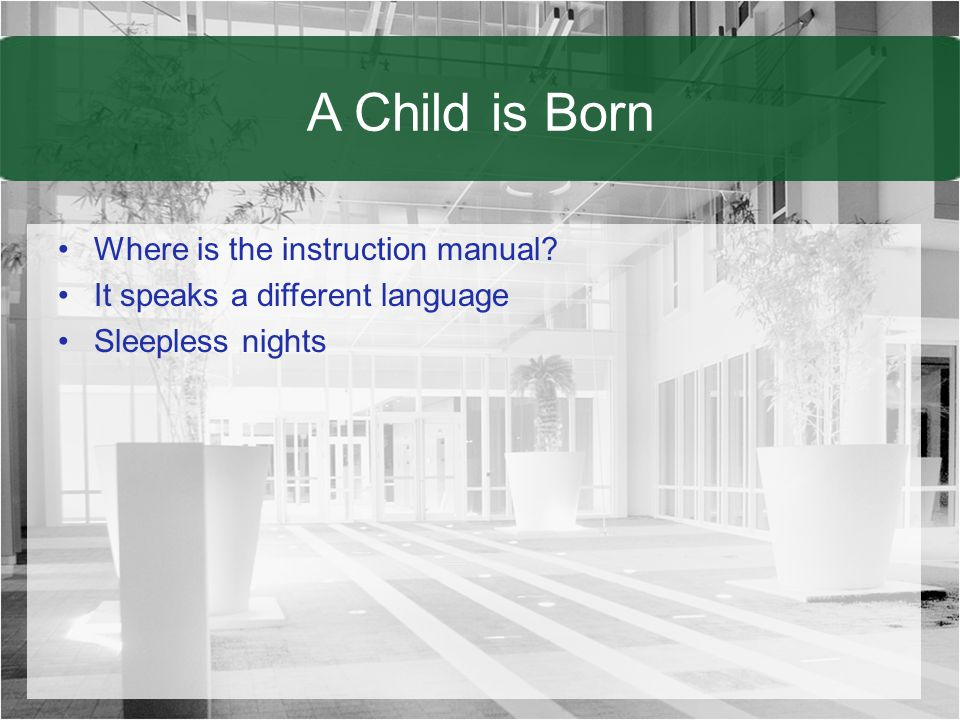 A Child is Born Where is the instruction manual It speaks a different language Sleepless nights