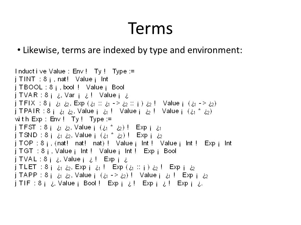 Terms Likewise, terms are indexed by type and environment: