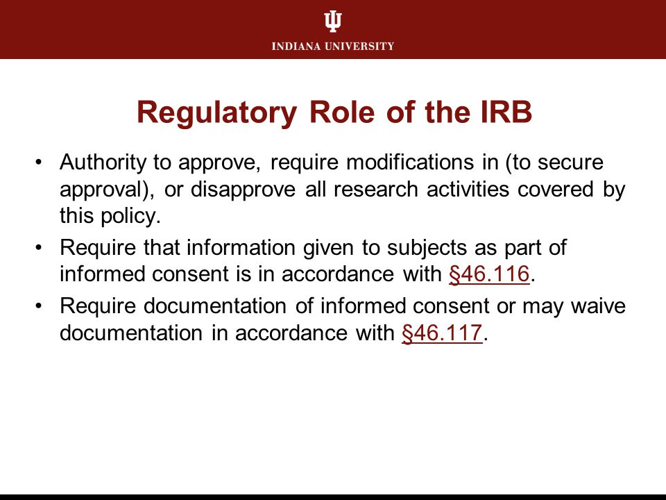 Regulatory Role of the IRB Authority to approve, require modifications in (to secure approval), or disapprove all research activities covered by this