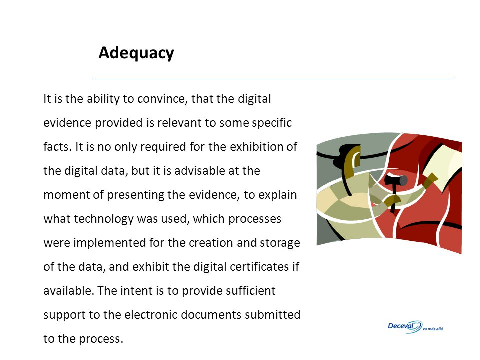 It is the ability to convince, that the digital evidence provided is relevant to some specific facts. It is no only required for the exhibition of the