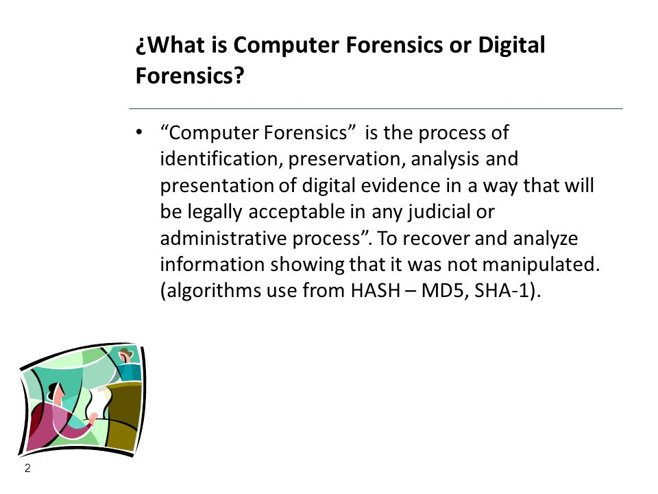"¿What is Computer Forensics or Digital Forensics? ""Computer Forensics"" is the process of identification, preservation, analysis and presentation of di"