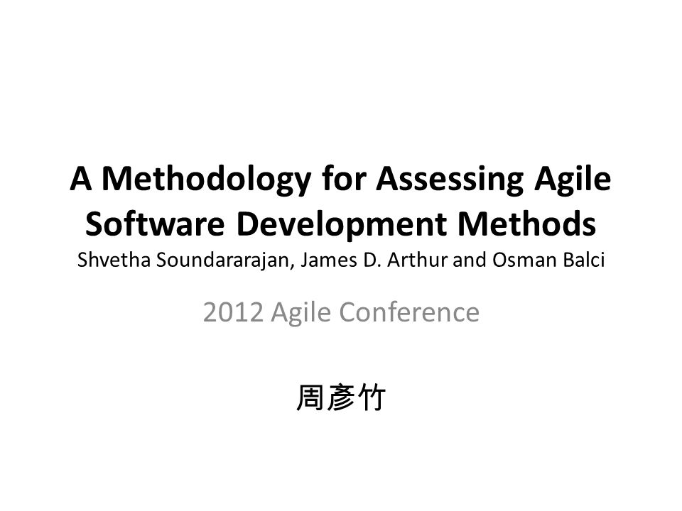 A Methodology for Assessing Agile Software Development Methods Shvetha Soundararajan, James D.