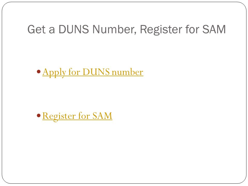 Get a DUNS Number, Register for SAM Apply for DUNS number Register for SAM