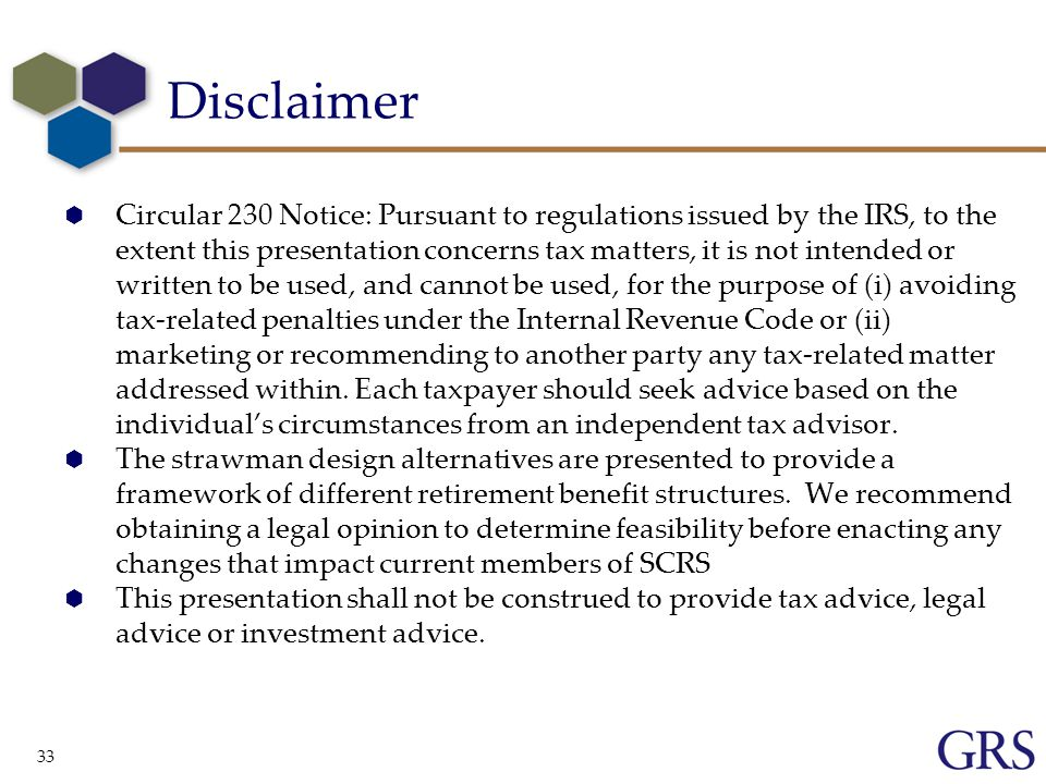 33  Circular 230 Notice: Pursuant to regulations issued by the IRS, to the extent this presentation concerns tax matters, it is not intended or written to be used, and cannot be used, for the purpose of (i) avoiding tax-related penalties under the Internal Revenue Code or (ii) marketing or recommending to another party any tax-related matter addressed within.