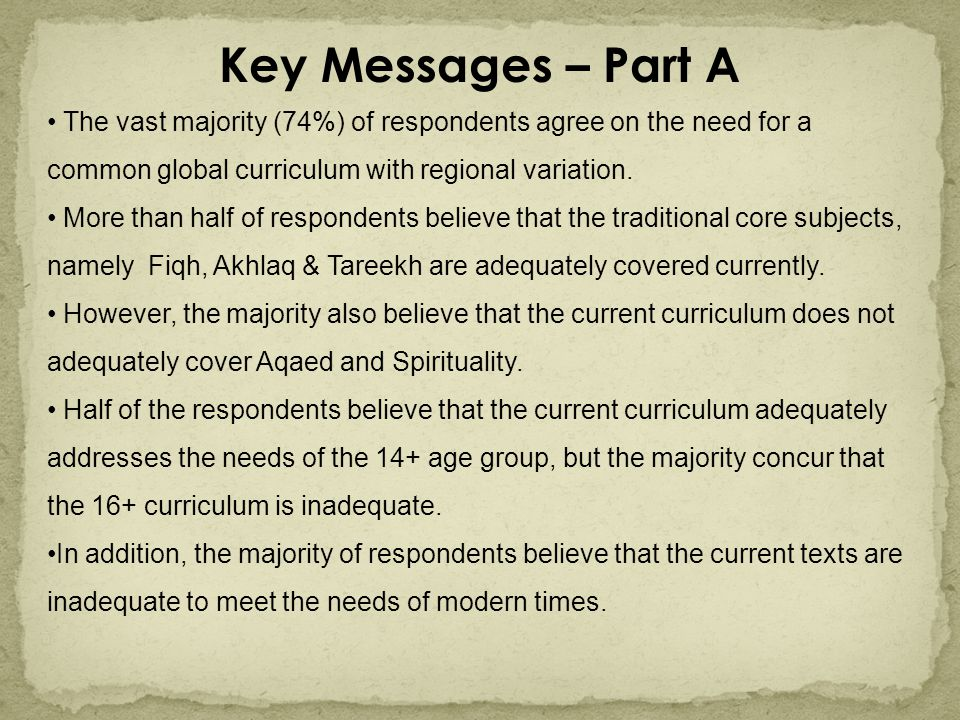Key Messages – Part A The vast majority (74%) of respondents agree on the need for a common global curriculum with regional variation.
