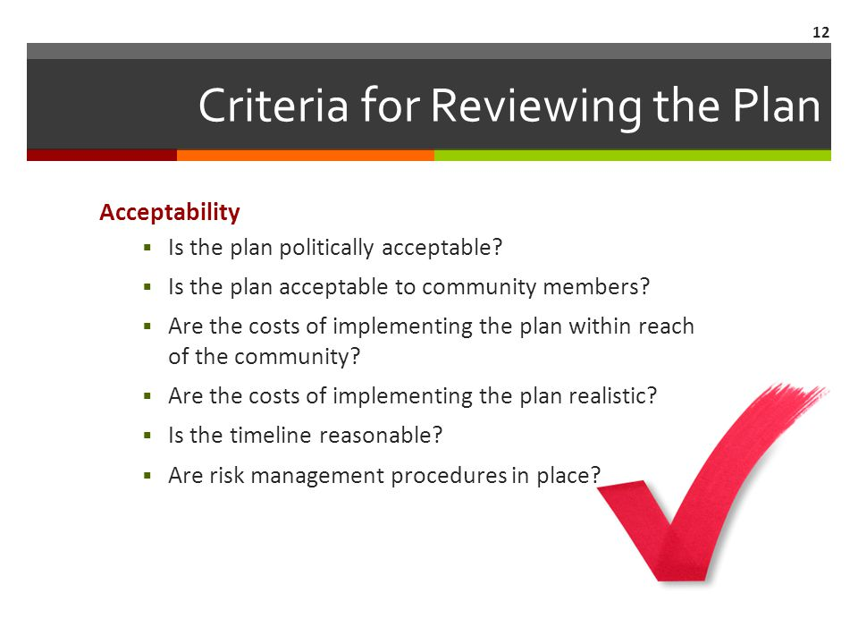 Criteria for Reviewing the Plan Feasibility  Can the organizations involved in the actions accomplish their assigned tasks.