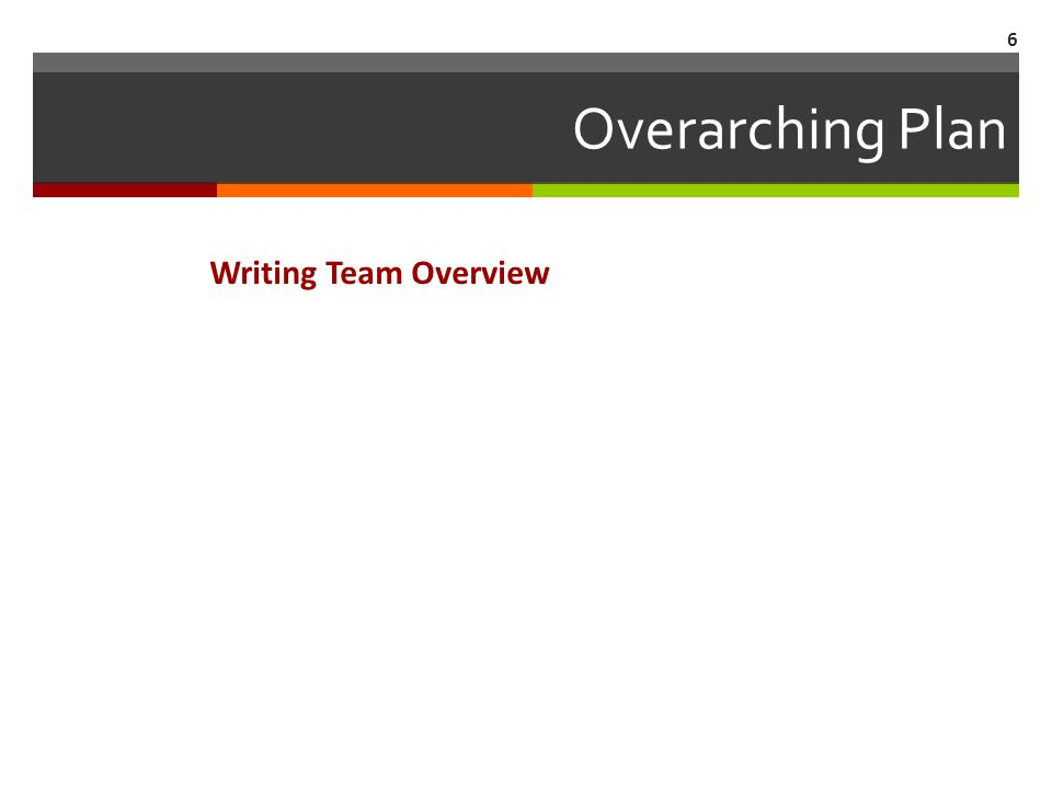 Overarching Plan Writing Team Overview 6