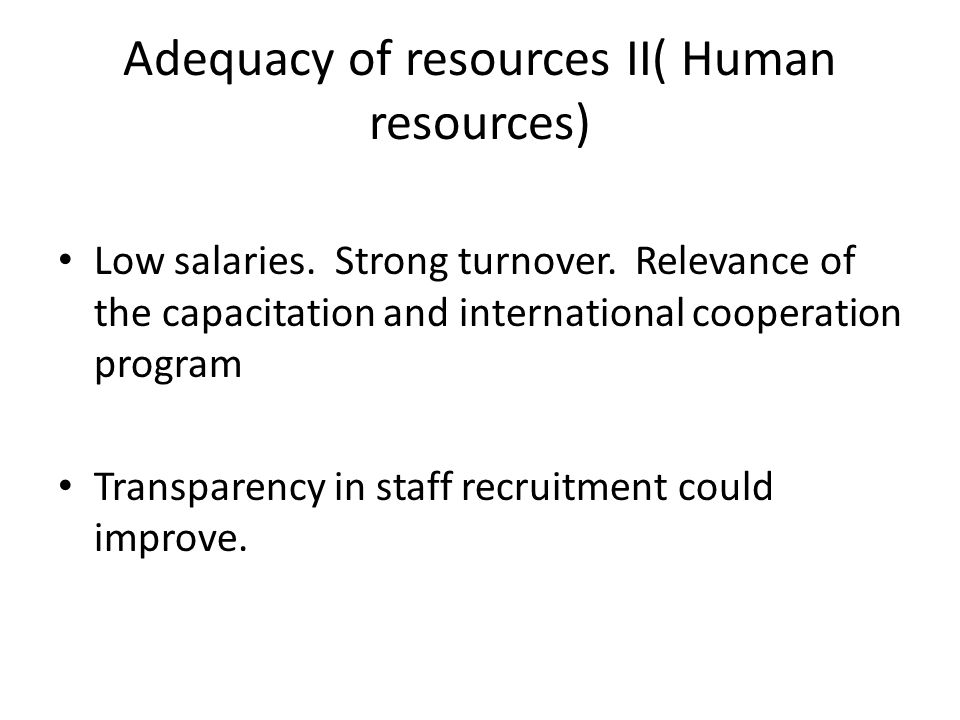 Adequacy of resources II( Human resources) Low salaries.