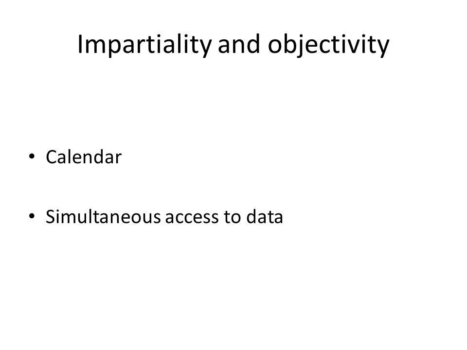 Impartiality and objectivity Calendar Simultaneous access to data