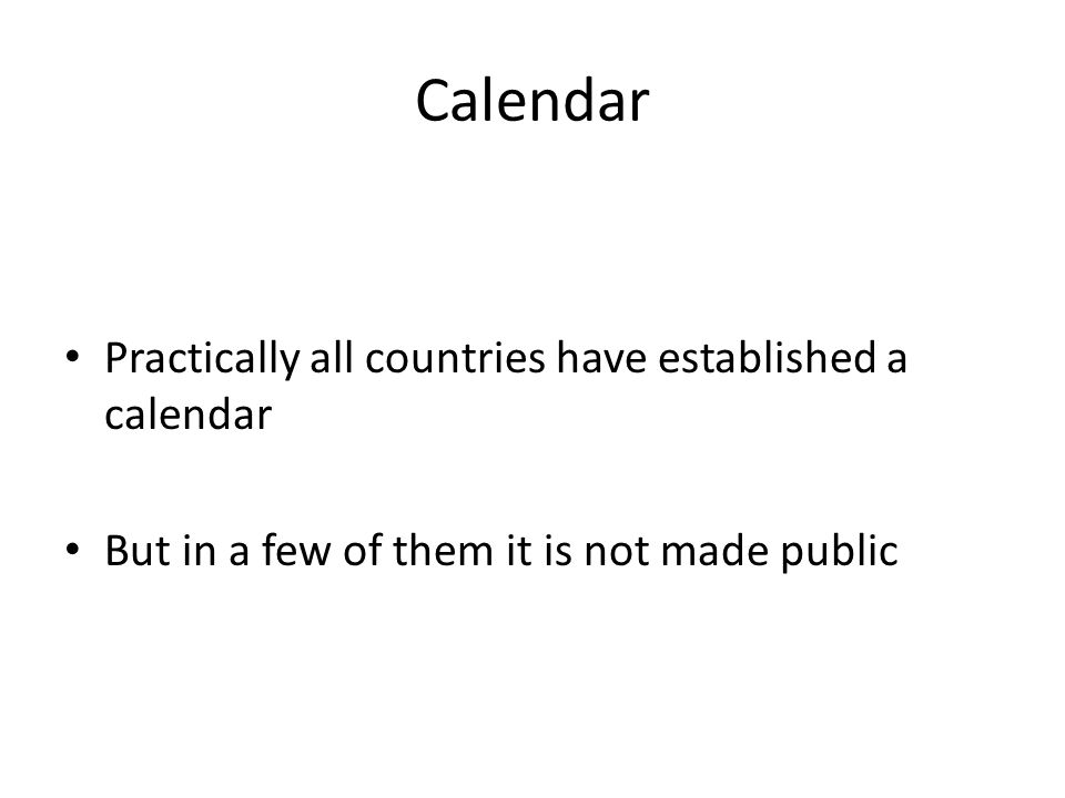 Calendar Practically all countries have established a calendar But in a few of them it is not made public