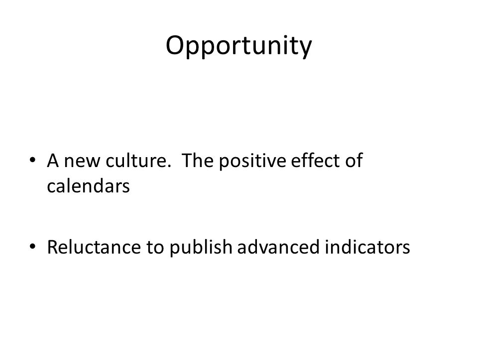 Opportunity A new culture. The positive effect of calendars Reluctance to publish advanced indicators