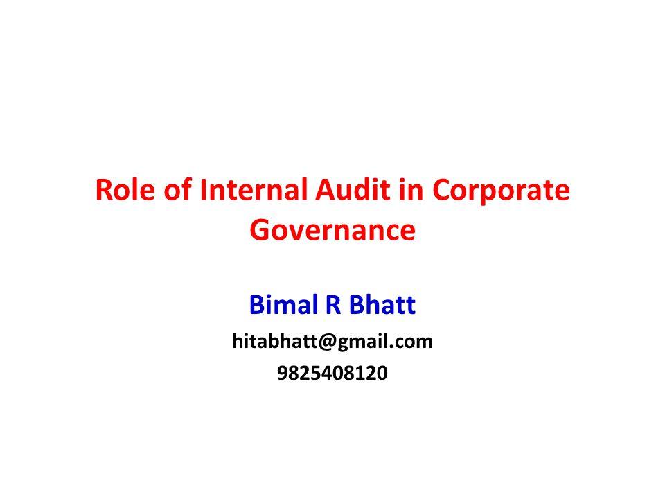 Role of Internal Audit in Corporate Governance Bimal R Bhatt hitabhatt@gmail.com 9825408120