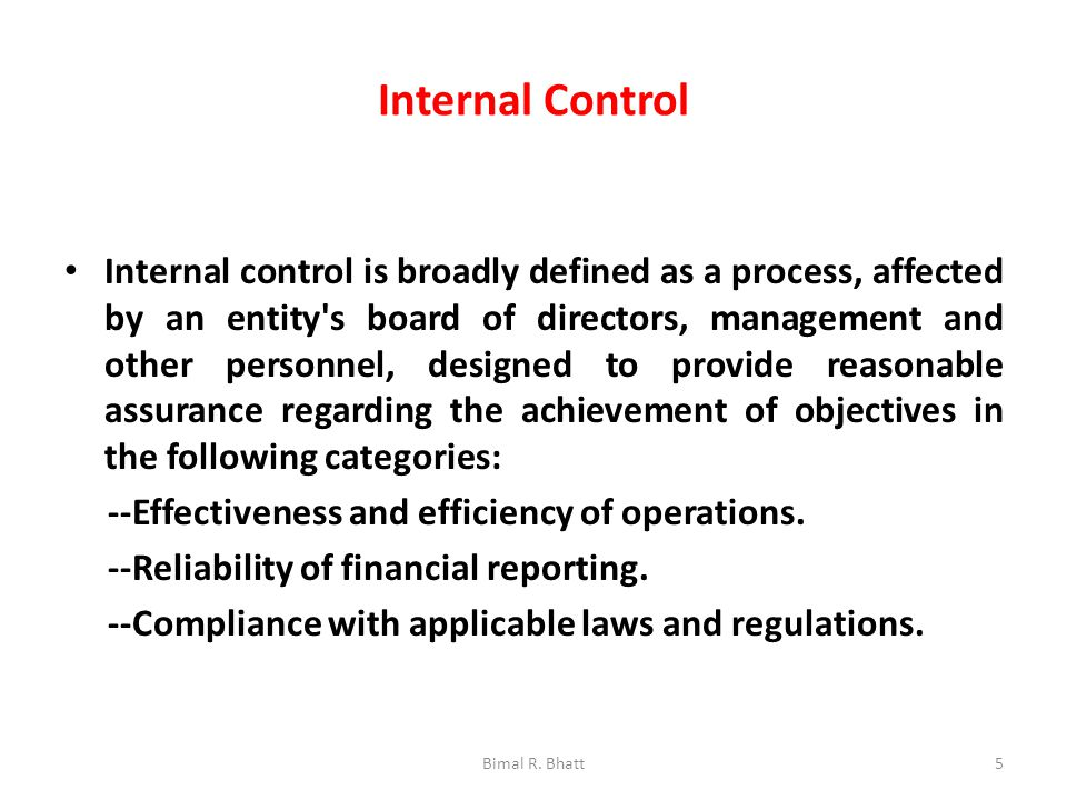 Internal Control Internal control is broadly defined as a process, affected by an entity s board of directors, management and other personnel, designed to provide reasonable assurance regarding the achievement of objectives in the following categories: --Effectiveness and efficiency of operations.