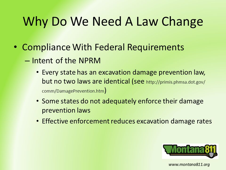 www.montana811.org Why Do We Need A Law Change Compliance With Federal Requirements – Intent of the NPRM Every state has an excavation damage preventi