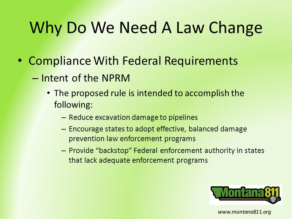 www.montana811.org Why Do We Need A Law Change Compliance With Federal Requirements – Intent of the NPRM The proposed rule is intended to accomplish t