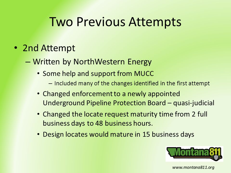 www.montana811.org Two Previous Attempts 2nd Attempt – Written by NorthWestern Energy Some help and support from MUCC – Included many of the changes i