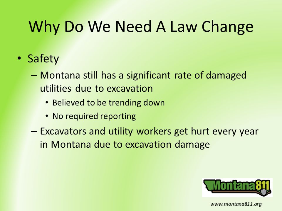 www.montana811.org Why Do We Need A Law Change Safety – Montana still has a significant rate of damaged utilities due to excavation Believed to be tre