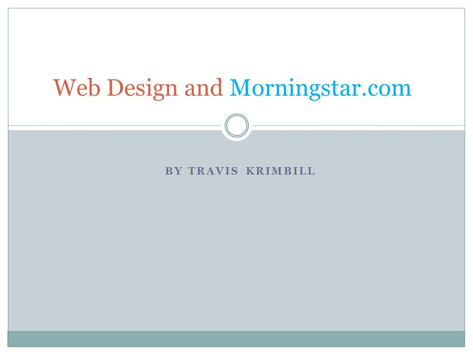 BY TRAVIS KRIMBILL Web Design and Morningstar.com