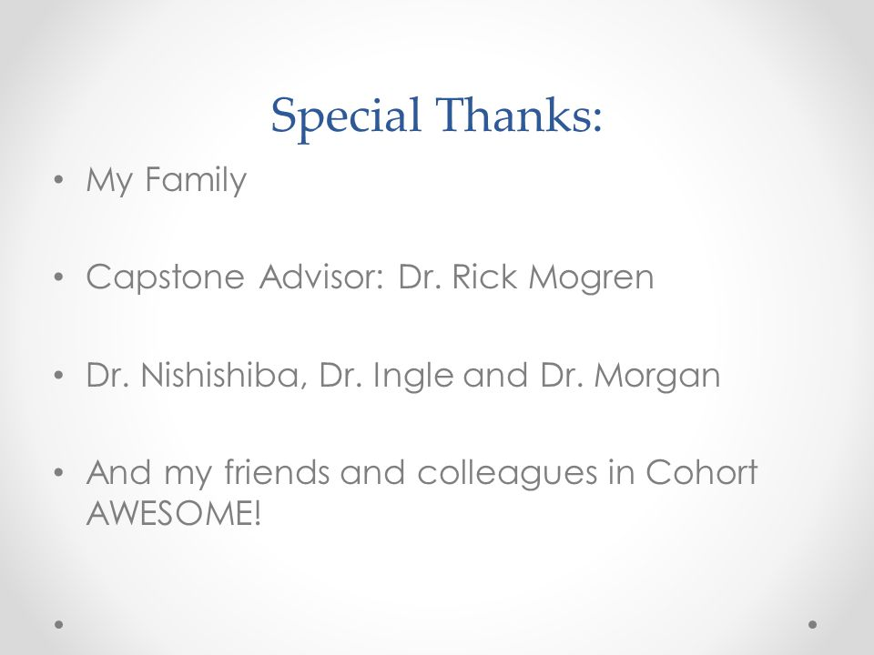 Special Thanks: My Family Capstone Advisor: Dr.Rick Mogren Dr.