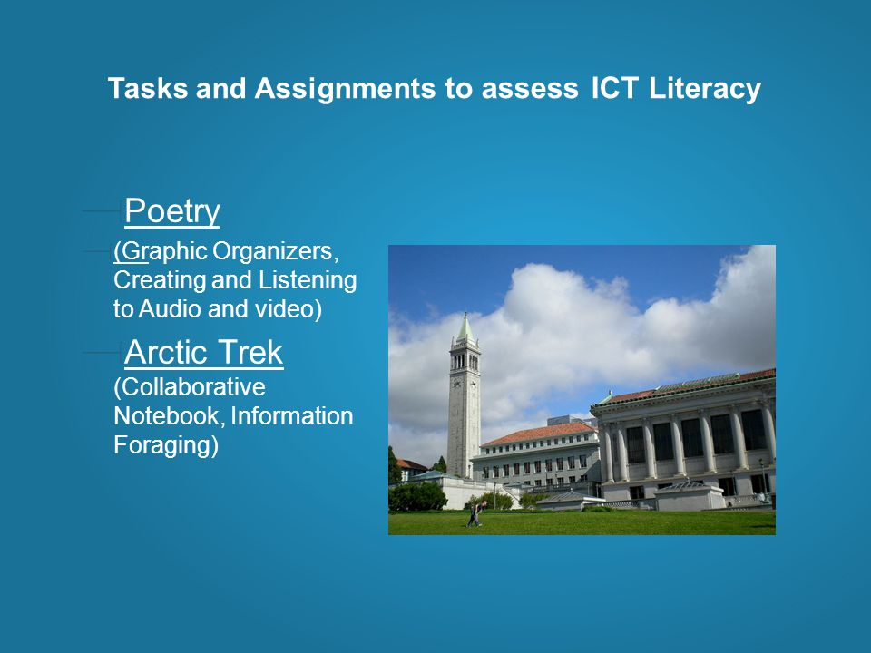 Tasks and Assignments to assess ICT Literacy Poetry (Graphic Organizers, Creating and Listening to Audio and video) Arctic Trek (Collaborative Notebook, Information Foraging)