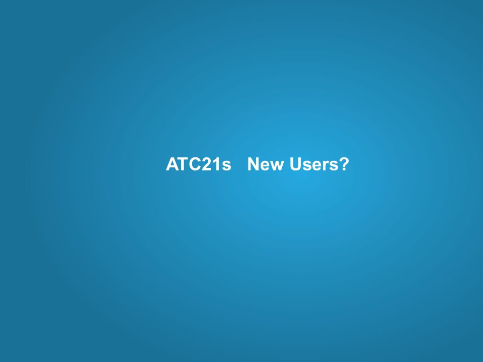 ATC21s New Users?