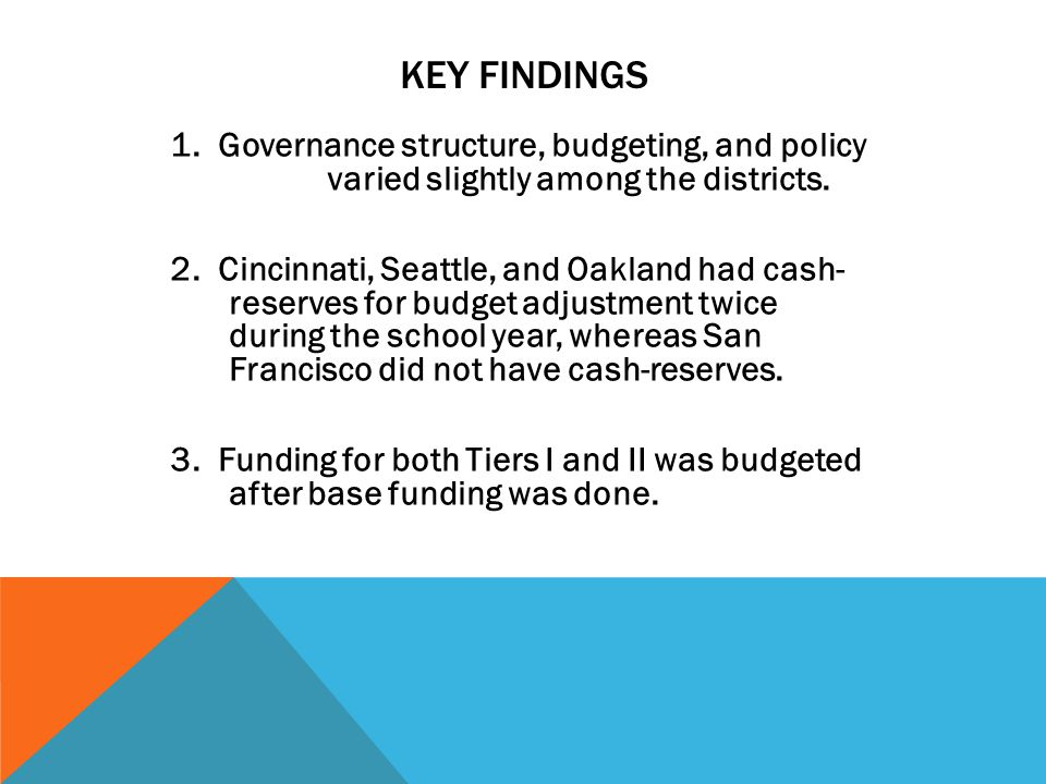 KEY FINDINGS 1. Governance structure, budgeting, and policy varied slightly among the districts. 2. Cincinnati, Seattle, and Oakland had cash- reserve
