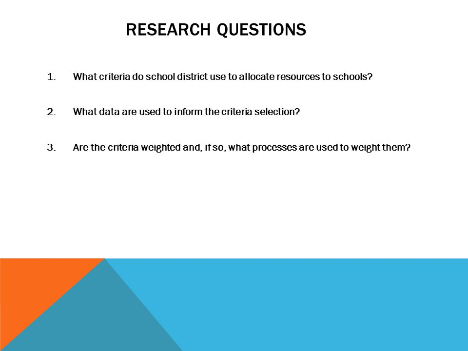 RESEARCH QUESTIONS 1.What criteria do school district use to allocate resources to schools.