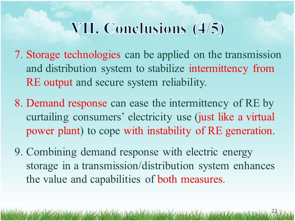 7.Storage technologies can be applied on the transmission and distribution system to stabilize intermittency from RE output and secure system reliability.