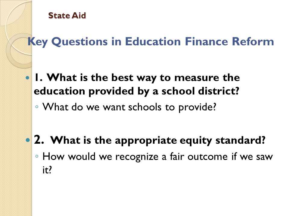 Key Questions in Education Finance Reform 1.