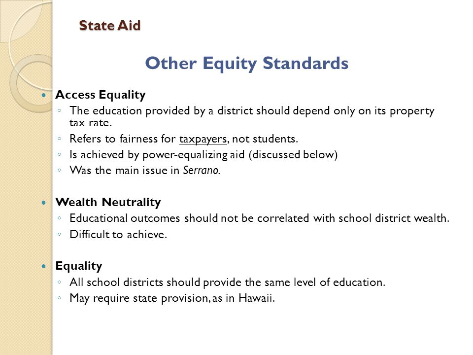 State Aid Other Equity Standards Access Equality ◦ The education provided by a district should depend only on its property tax rate.